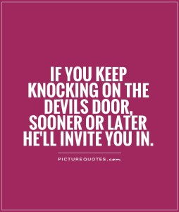 if-you-keep-knocking-on-the-devils-door-sooner-or-later-hell-invite-you-in-quote-1