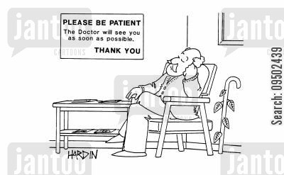 'Please be patient. The Doctor will see you as soon as possible. Thank you.'